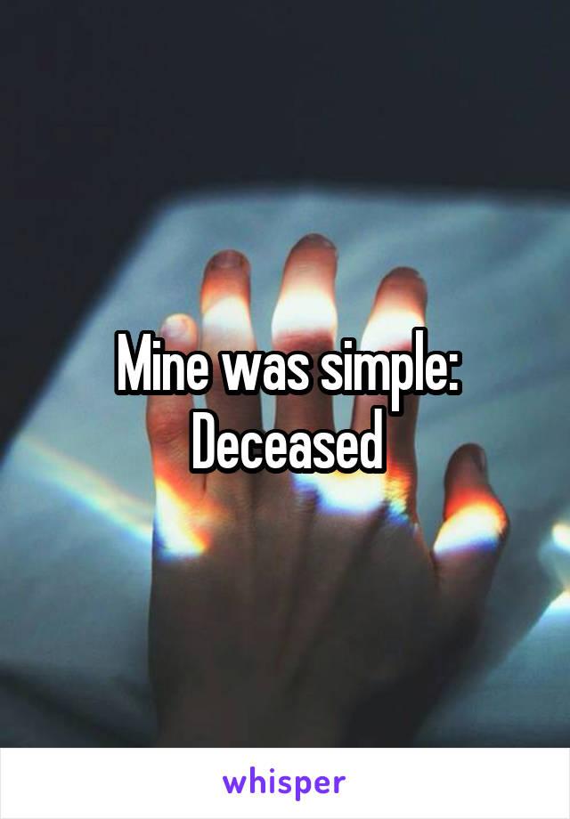 Mine was simple: Deceased