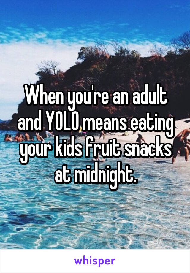 When you're an adult and YOLO means eating your kids fruit snacks at midnight.