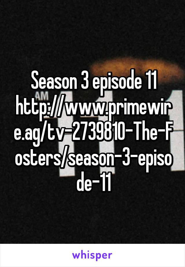 Season 3 episode 11 http://www.primewire.ag/tv-2739810-The-Fosters ...