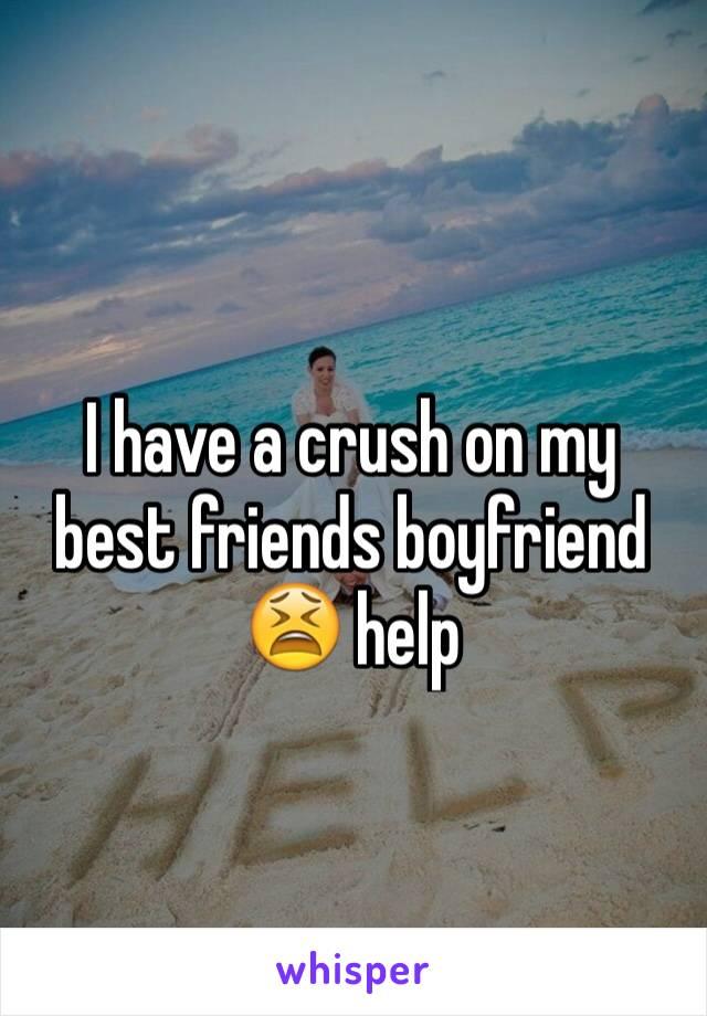 I have a crush on my best friends boyfriend 😫 help