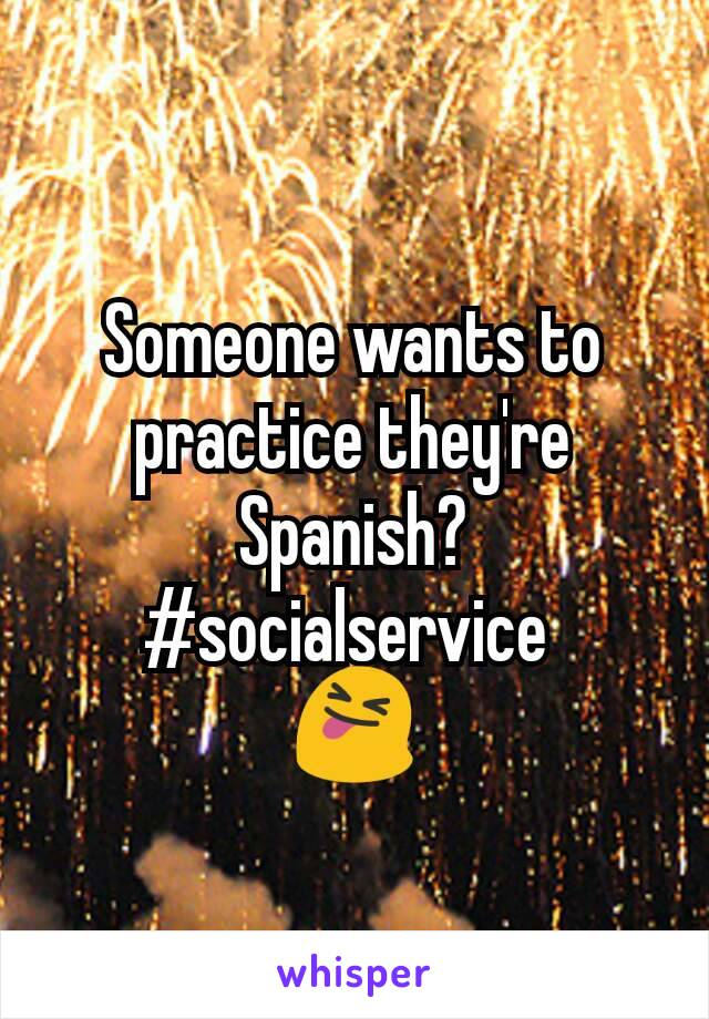 Someone wants to practice they're Spanish? #socialservice  😝