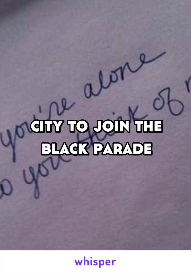 city to join the black parade