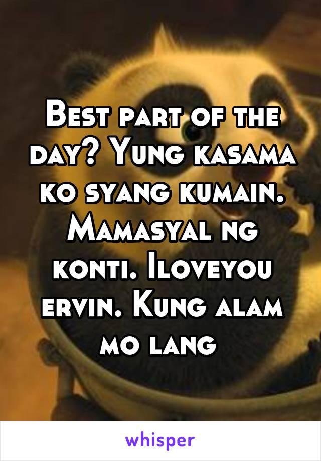 Best part of the day? Yung kasama ko syang kumain. Mamasyal ng konti. Iloveyou ervin. Kung alam mo lang