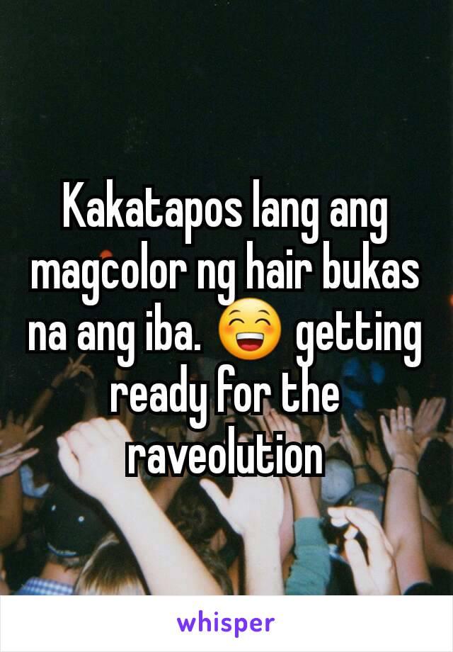 Kakatapos lang ang magcolor ng hair bukas na ang iba. 😁 getting ready for the raveolution
