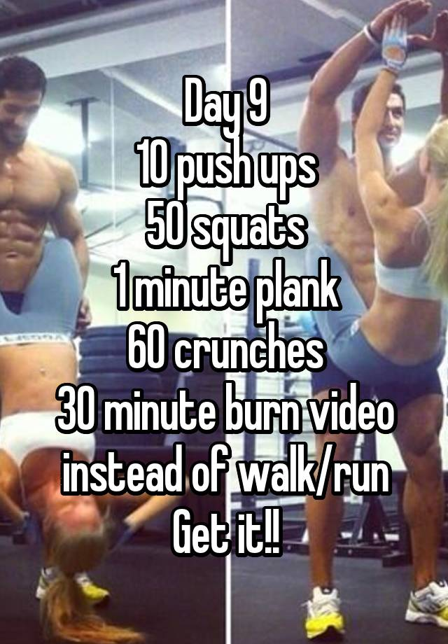 Day 9 10 push ups 50 squats 1 minute plank 60 crunches 30