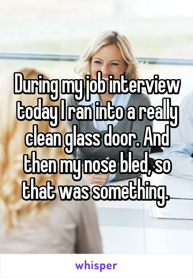 During My Job Interview Today I Ran Into A Really Clean Glass Door
