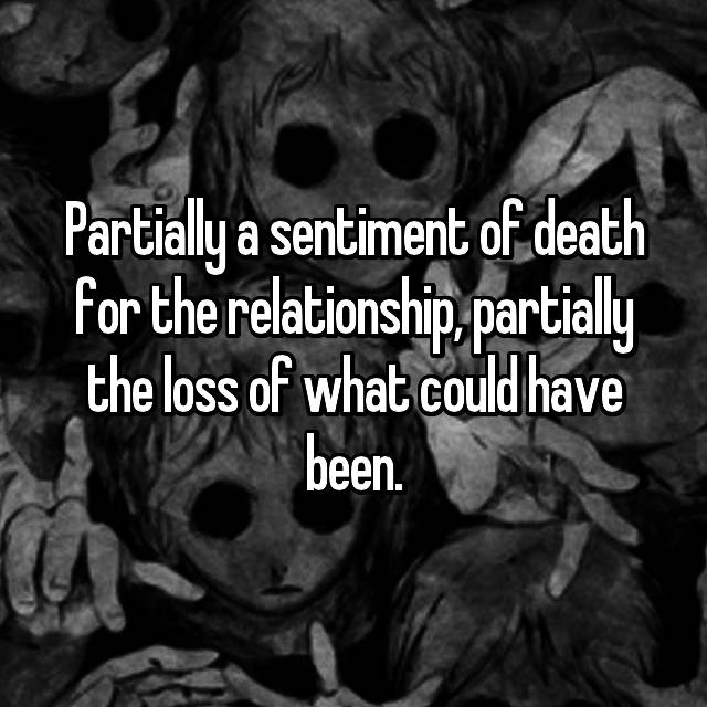 Partially a sentiment of death for the relationship, partially the loss of what could have been.