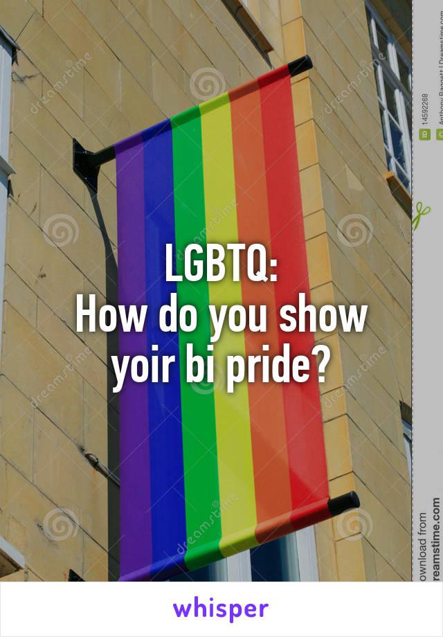 LGBTQ: How do you show yoir bi pride?