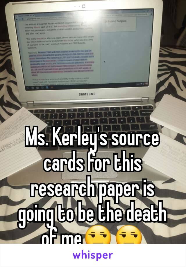 Ms. Kerley's source cards for this research paper is going to be the death of me😒😒