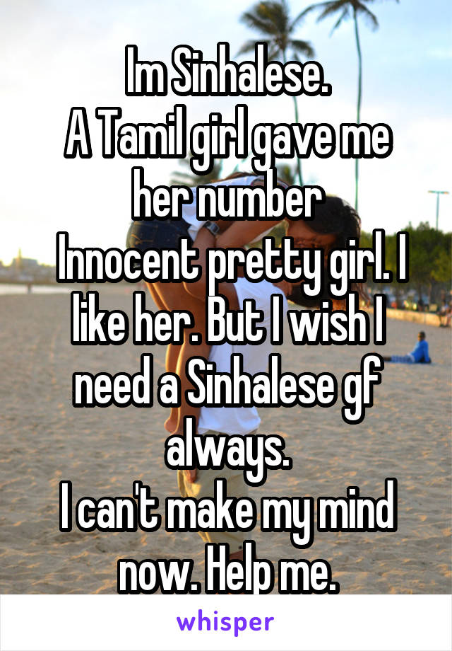Im Sinhalese  A Tamil girl gave me her number Innocent pretty girl