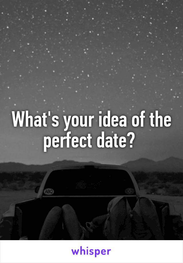 What's your idea of the perfect date?