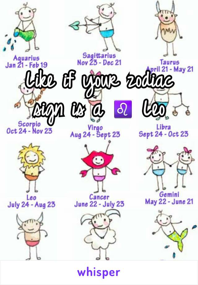 Like if your zodiac sign is a ♌ Leo