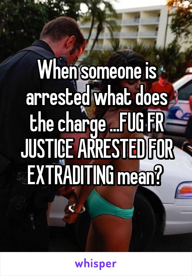 What Does Fr Mean >> When Someone Is Arrested What Does The Charge Fug Fr