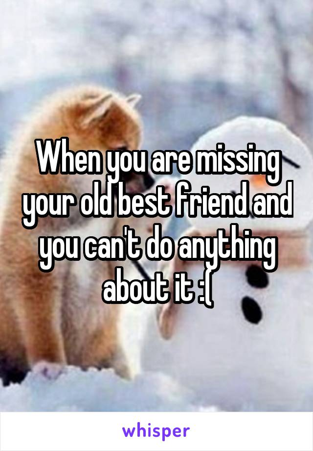 When you miss your best friend