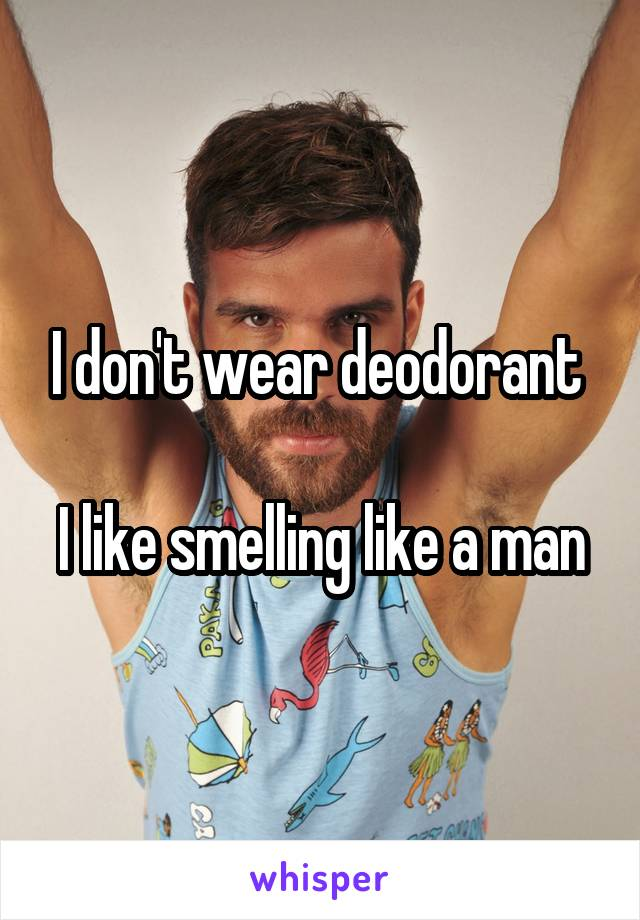 What happens when you dont wear deodorant
