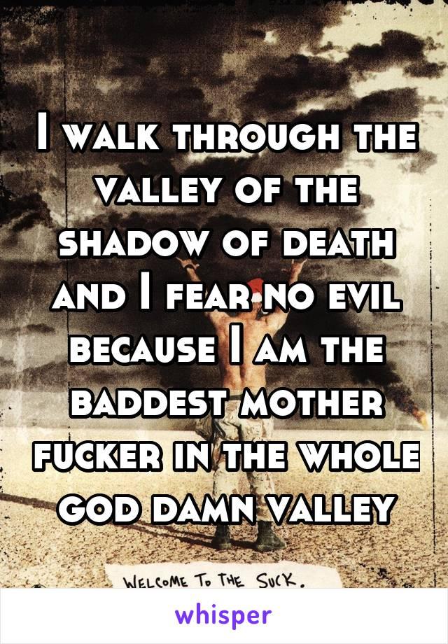 Die mother fucker fear