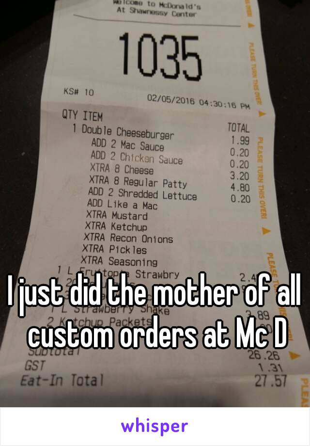 I just did the mother of all custom orders at Mc D