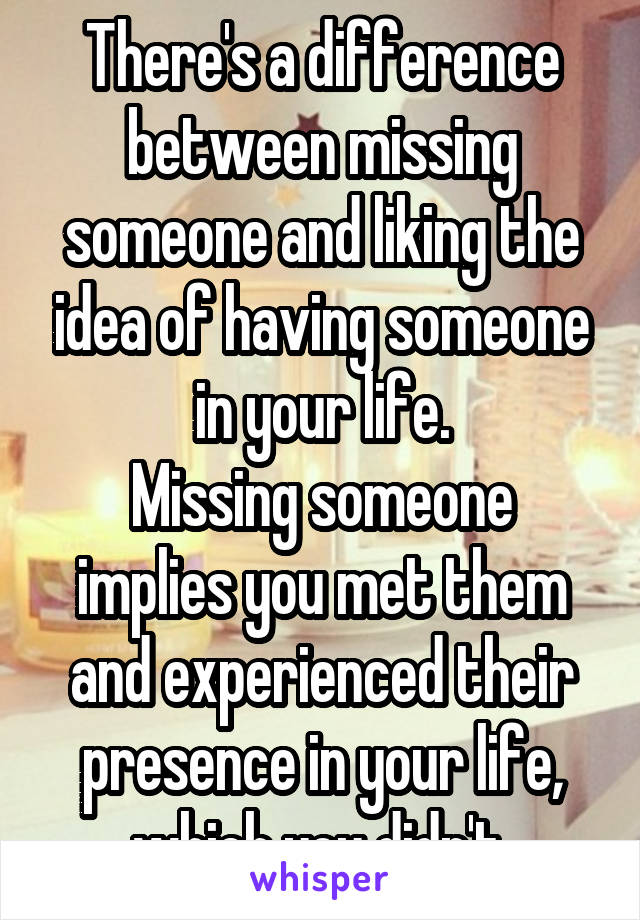 There's a difference between missing someone and liking the