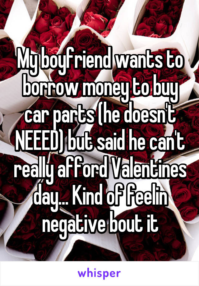 boyfriend wants to borrow money to buy car parts (he doesn\'t NEEED ...