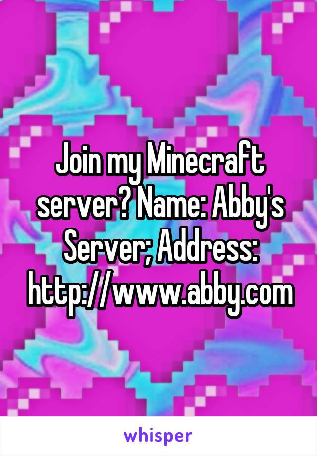 Join my Minecraft server? Name: Abby's Server