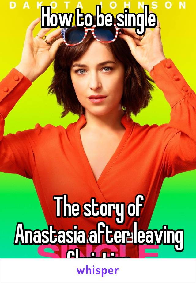 How to be single the story of anastasia after leaving christian ccuart Gallery
