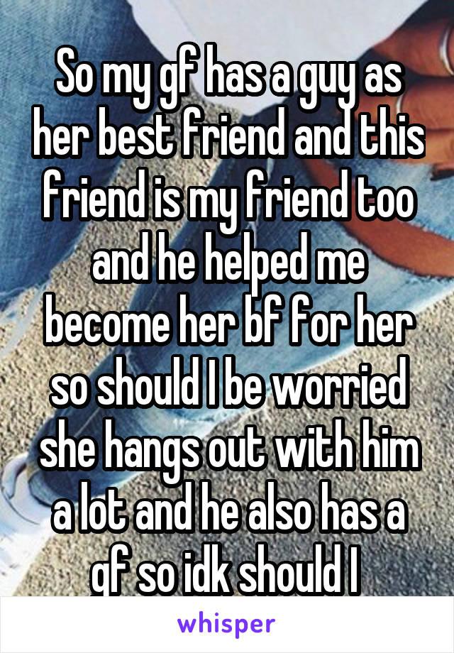 my girlfriend has a guy friend should i be worried