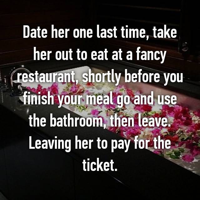 Date Her One Last Time Take Her Out To Eat At A Fancy Restaurant
