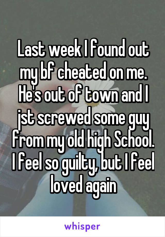 Last week I found out my bf cheated on me  He's out of town