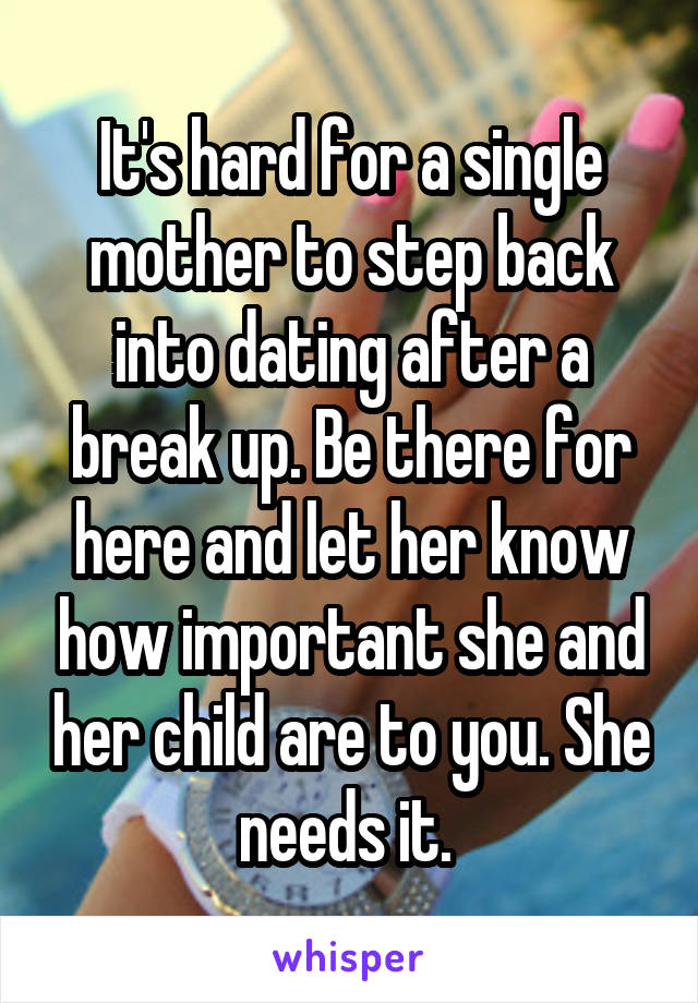 It's hard for a single mother to step back into dating after