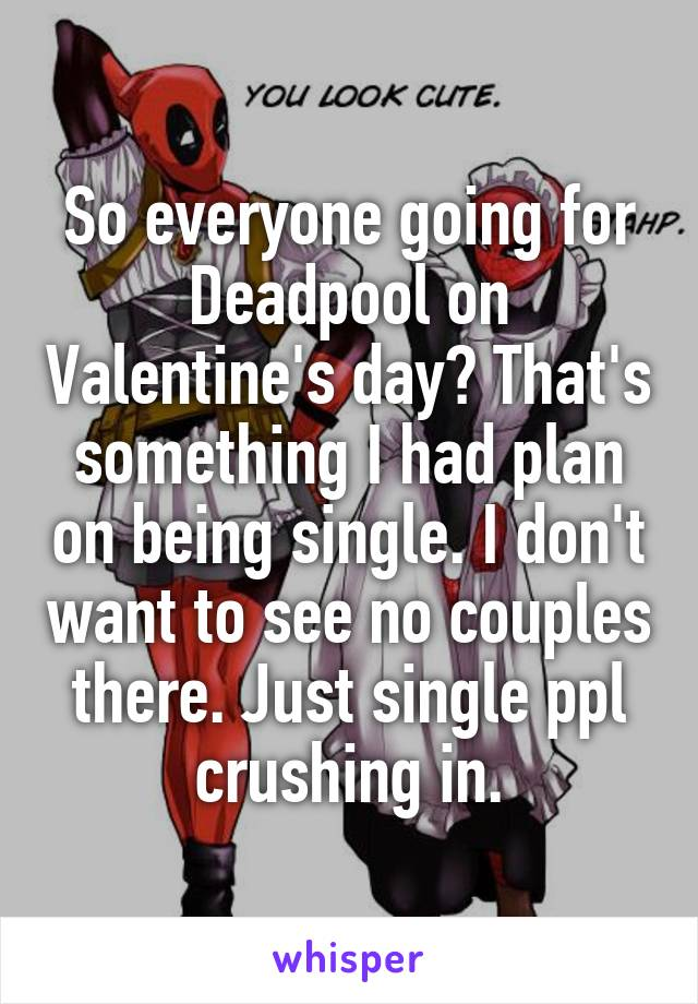 So Everyone Going For Deadpool On Valentine S Day That S Something