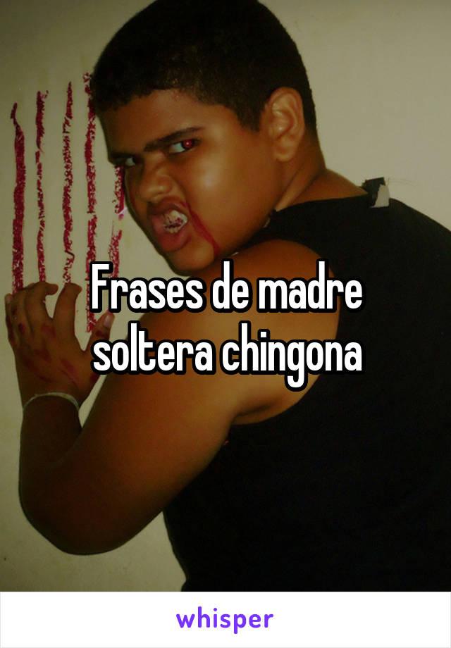 Frases De Madre Soltera Chingona