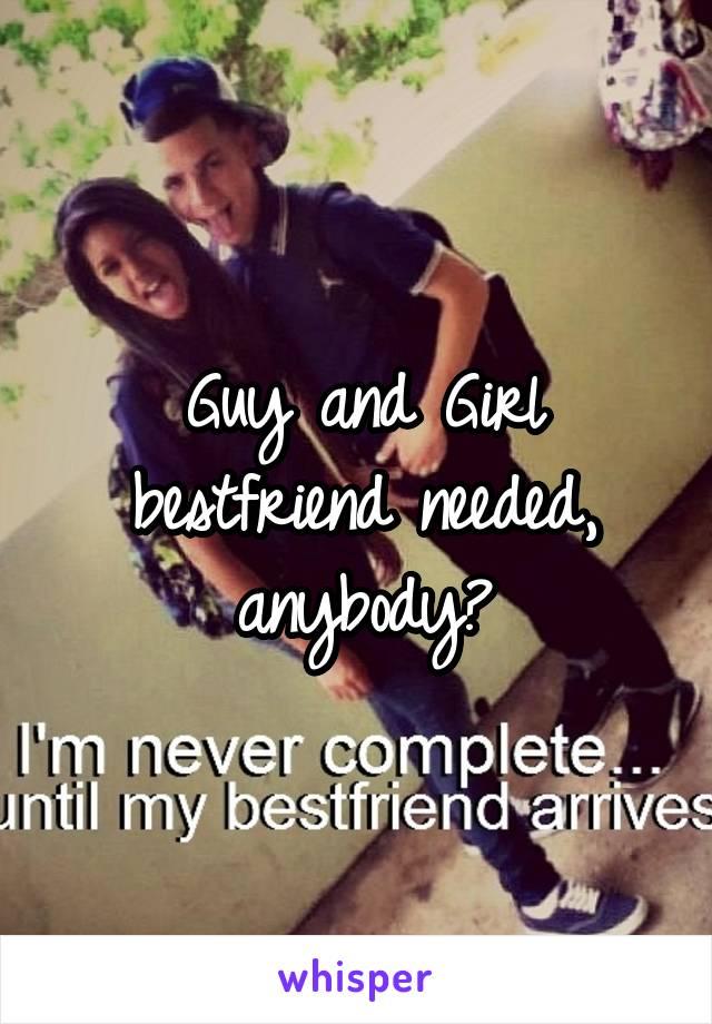 guy and girl bestfriend needed anybody
