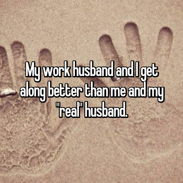 """My work husband and I get along better than me and my """"real"""" husband."""