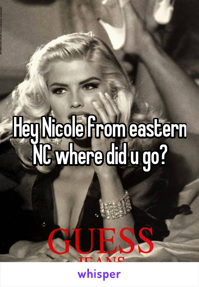 Hey Nicole from eastern NC where did u go?