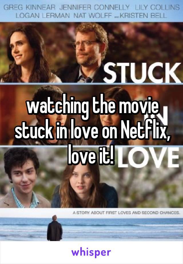 watching the movie stuck in love on Netflix, love it!