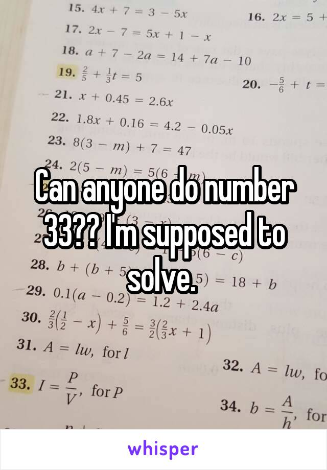 Can anyone do number 33?? I'm supposed to solve.