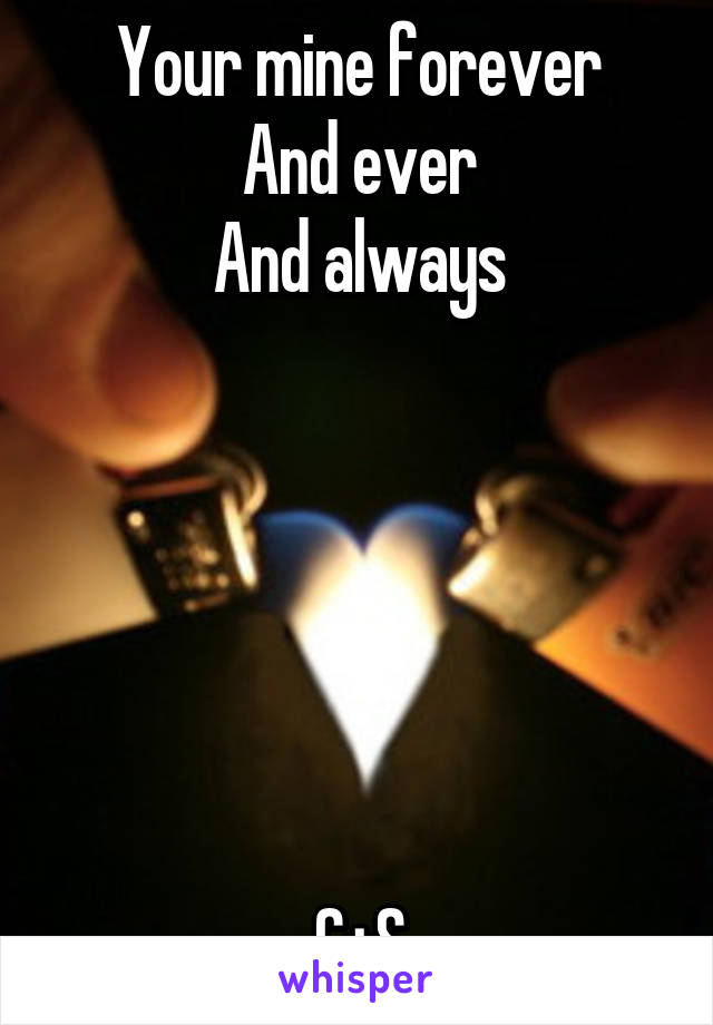 Your mine forever And ever And always       C+S