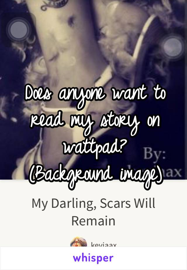 Does anyone want to read my story on wattpad? (Background image)