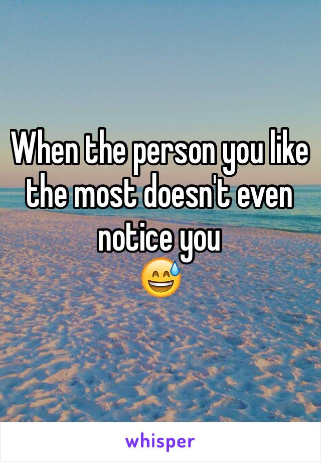 When the person you like the most doesn't even notice you  😅