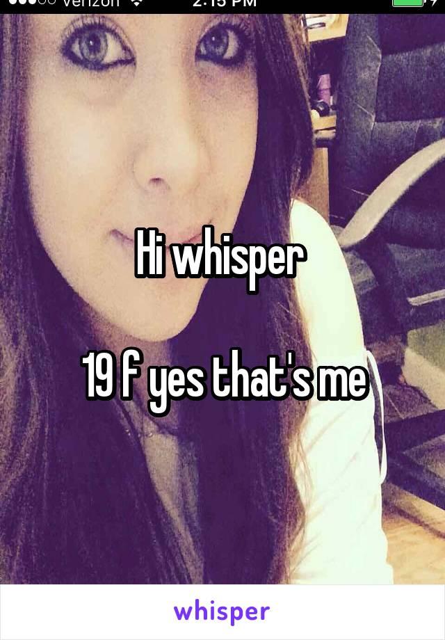 Hi whisper   19 f yes that's me