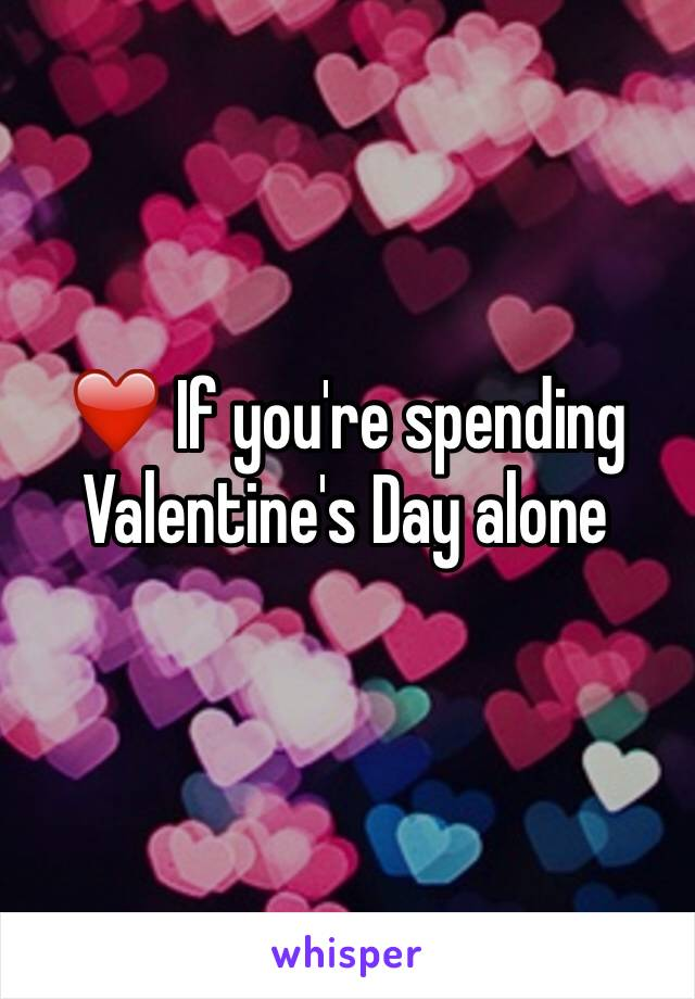 ❤️ If you're spending Valentine's Day alone