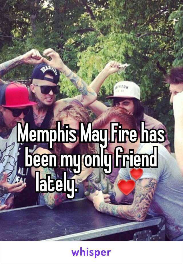 Memphis May Fire has been my only friend lately. 🎶💕