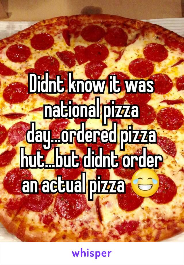 Didnt know it was national pizza day...ordered pizza hut...but didnt order an actual pizza 😂