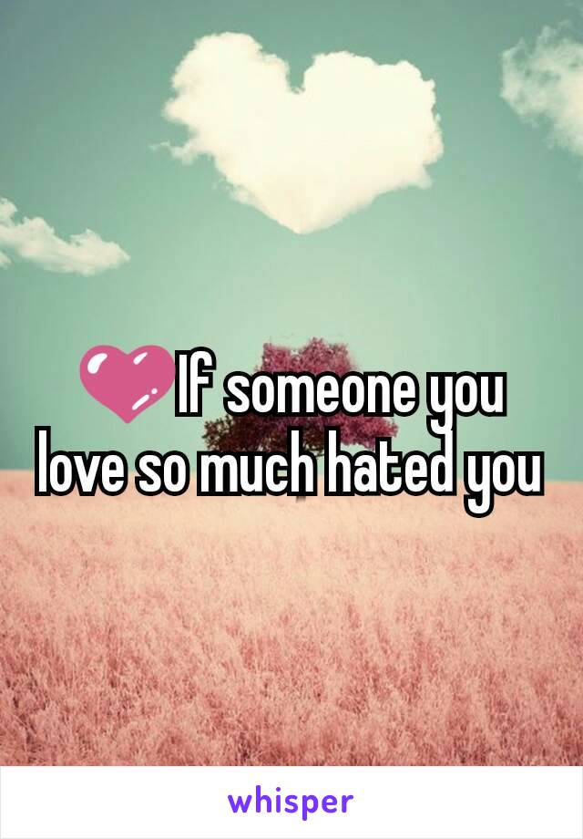 💜If someone you love so much hated you
