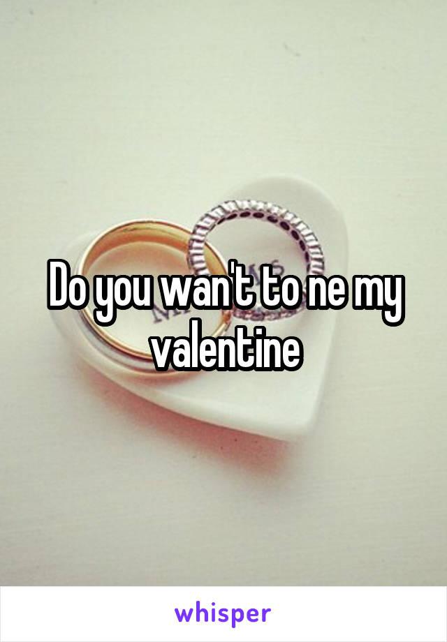 Do you wan't to ne my valentine
