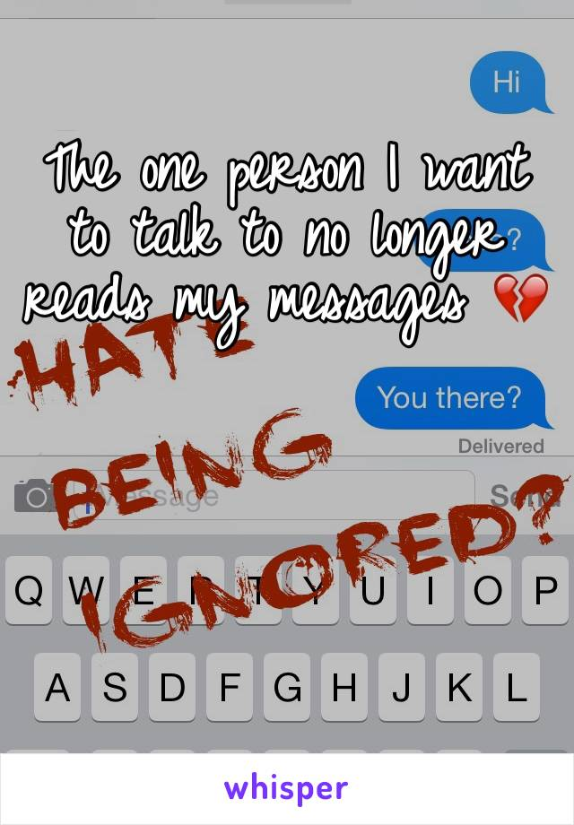 The one person I want to talk to no longer reads my messages 💔