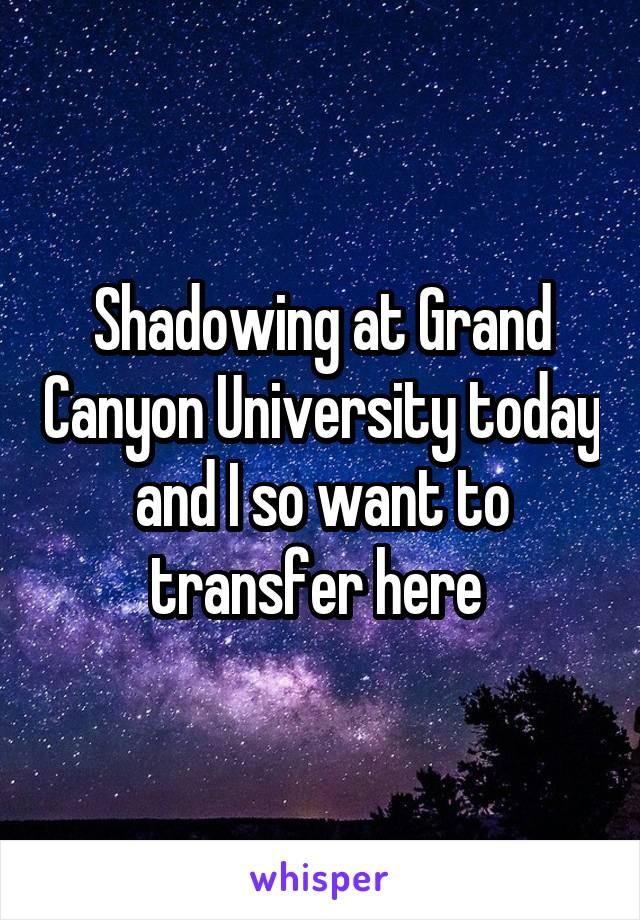 Shadowing at Grand Canyon University today and I so want to transfer here