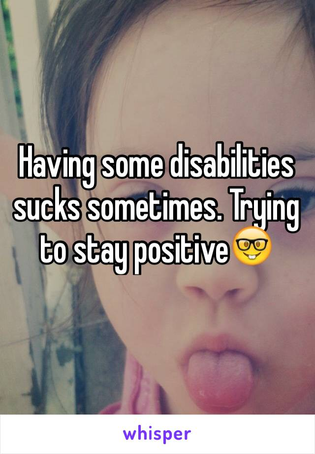 Having some disabilities sucks sometimes. Trying to stay positive🤓