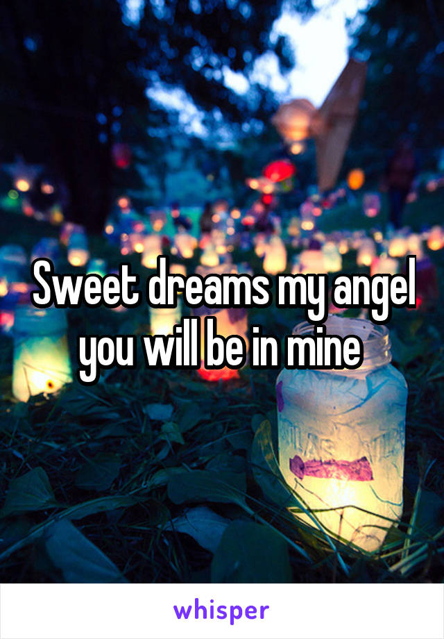 Sweet dreams my angel you will be in mine