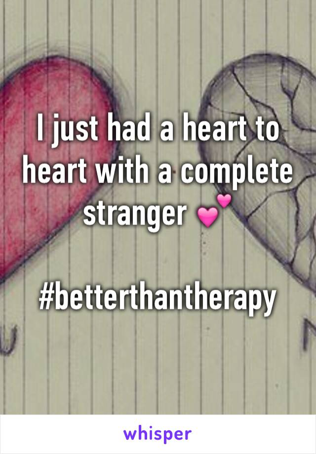 I just had a heart to heart with a complete stranger 💕  #betterthantherapy